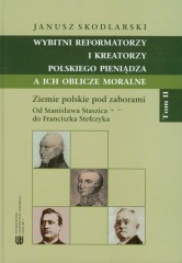 Wybitni reformatorzy i kreatorzy polskiego pieniądza a ich oblicze moralne Tom II
