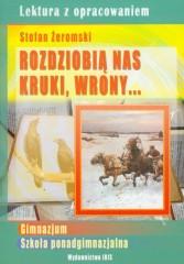 Rozdziobią nas kruki, wrony Lektura z opracowaniem Stefan Żeromski