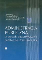 Administracja publiczna w procesie dostosowywania państwa do Unii Europejskiej