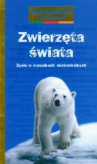 Zwierzęta świata Życie w warunkach ekstremalnych encyklopedia ilustrowana
