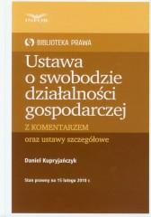 Ustawa o swobodzie działalności gospodarczej z komentarzem oraz ustawy szczegółowe
