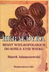 Heraldyka miast wielkopolskich do końca XVIII wieku