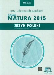 Język polski Nowa Matura 2015 Testy i arkusze z odpowiedziami Zakres podstawowy i rozszerzony