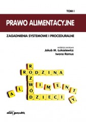 Prawo alimentacyjne Zagadnienia systemowe i proceduralne Tom 1