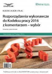 Rozporządzenia wykonawcze do Kodeksu pracy  2016 z komentarzem - wybór