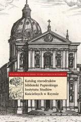 Katalog starodruków biblioteki Papieskiego Instytutu Studiów Kościelnych w Rzymie