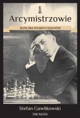 Arcymistrzowie Złota era polskich szachów
