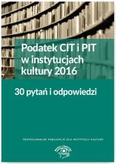 Podatek CIT i PIT w instyt.kultury 2016 30 pytań i odpowiedzi