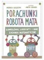 Porachunki robota Mata czyli łamigłówki labirynty i inne zadania matematyczne