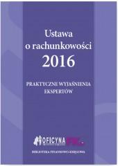 Ustawa o rachunkowości 2016 Praktyczne wyjaśnienia ekspertów