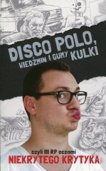 Disco Polo Wiedźmin i gumy kulki czyli III RP oczami niekrytego krytyka