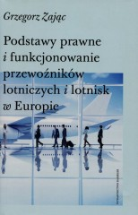 Podstawy prawne i funkcjonowanie przewoźników lotniczych i lotnisk w Europie