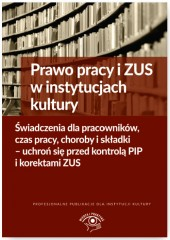 Prawo pracy i ZUS w instytucjach kultury Świadczenia dla pracowników, czas pracy, choroby i składki