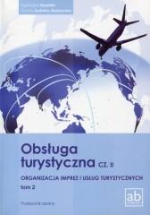 Obsługa turystyczna Część 2 Organizacja imprez i usług turystycznych Tom 2 Podręcznik