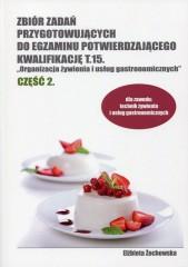 Zbiór zadań przygotowujących do egzaminu potwierdzającego Kwalifikację T.15 Organizacja żywienia i usług gastronomicznych Część 2