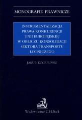 Instrumentalizacja prawa konkurencji Unii Europejskiej w obliczu konsolidacji sektora transportu lot
