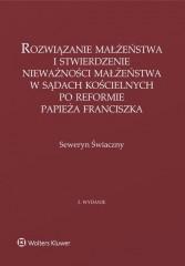Rozwiązanie małżeństwa i stwierdzenie nieważności małżeństwa w sądach kościelnych po reformie papieża Franciszka