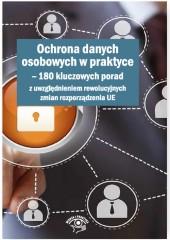 Ochrona danych osobowych w praktyce 180 kluczowych porad z uwzględnieniem rewolucyjnych zmian rozp