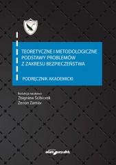 Teoretyczne i metodologiczne podstawy problemów z zakresu bezpieczeństwa Podręcznik akademicki