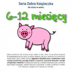 Seria Dobra Książeczka 6-12 miesięcy
