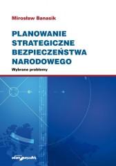 Planowanie strategiczne bezpieczeństwa narodowego. Wybrane problemy