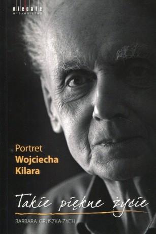 Takie piękne życie Portret Wojciecha Kilara