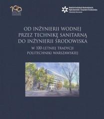 Od inżynierii wodnej przez technikę sanitarną do inżynierii środowiska w 100-letniej tradycji Politechniki Warszawskiej