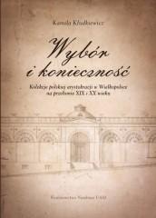 Wybór i konieczność Kolekcje arystokracji polskiej w Wielkopolsce na przełomie XIX i XX wieku