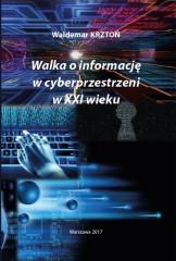 Walka o informacje w cyberprzestrzeni w XXI wieku