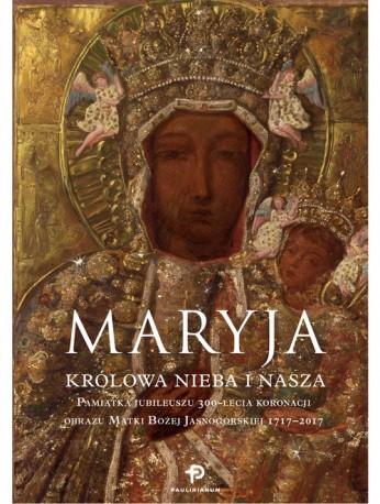Maryja Królowa nieba i nasza Pamiątka Jubileuszu 300-lecia koronacji obrazu Matki Bożej Jasnogórsk