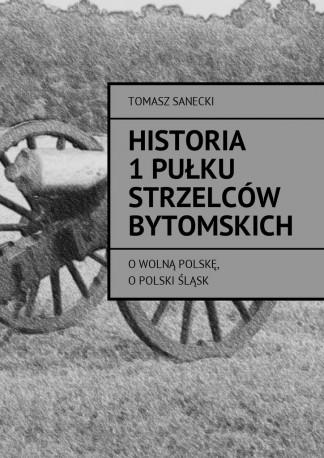 HISTORIA 1 PUŁKU STRZELCÓW BYTOMSKICH
