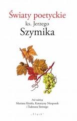 Światy poetyckie ks. Jerzego Szymika