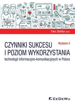 Czynniki sukcesu i poziom wykorzystania technologii informacyjno-komunikacyjnych w Polsce (wyd. II)