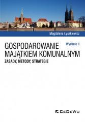 Gospodarowanie majątkiem komunalnym. Zasady, metody, strategie (wyd. II)