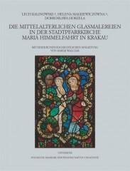 Die mittelalterlichen Glasmalereien in der Stadtpfarrkirche Mariä Himmelfahrt in Krakau
