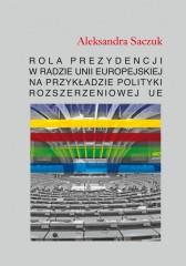 Rola Prezydencji w Radzie Unii Europejskiej na przykładzie polityki rozszerzeniowej UE