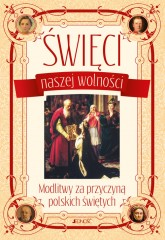 Święci naszej wolności Modlitwy za przyczyną polskich świętych